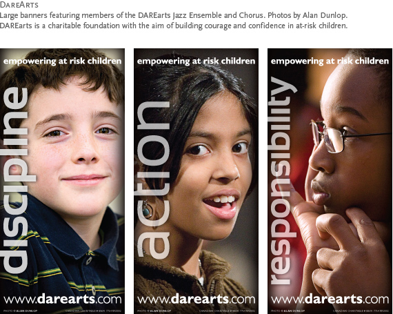 DAREarts : Banners featuring members of the DAREarts Jazz Ensemble and Chorus. Photos by Alan Dunlop. DAREarts is a charitable foundation with the aim of building courage and confidence in at-risk children.